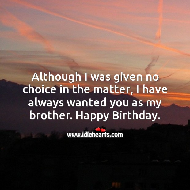Image, Although I was given no choice in the matter, I have always wanted you as my brother.
