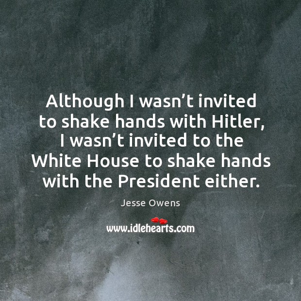 Image, Although I wasn't invited to shake hands with hitler