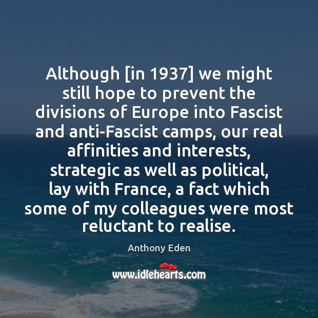 Image, Although [in 1937] we might still hope to prevent the divisions of Europe