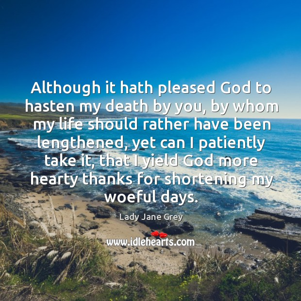 Image, Although it hath pleased God to hasten my death by you, by whom my life should