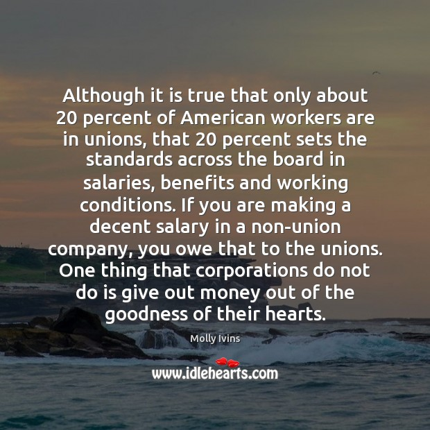 Although it is true that only about 20 percent of American workers are Molly Ivins Picture Quote