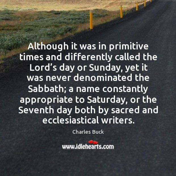 Although it was in primitive times and differently called the lord's day or sunday Image
