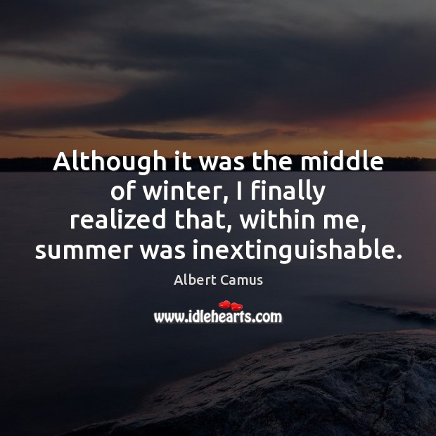 Although it was the middle of winter, I finally realized that, within Winter Quotes Image