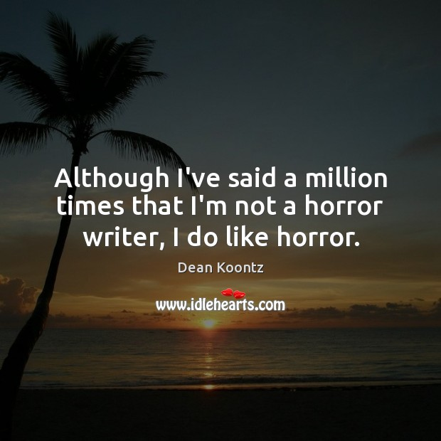 Although I've said a million times that I'm not a horror writer, I do like horror. Dean Koontz Picture Quote
