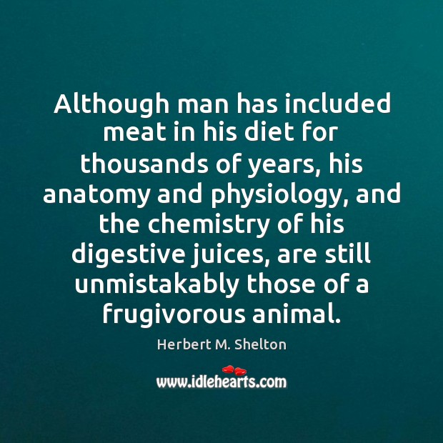 Although man has included meat in his diet for thousands of years, Herbert M. Shelton Picture Quote