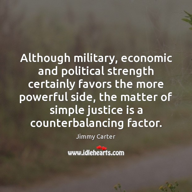 Although military, economic and political strength certainly favors the more powerful side, Justice Quotes Image