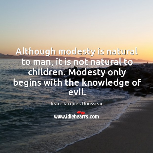 Although modesty is natural to man, it is not natural to children. Modesty only begins with the knowledge of evil. Image