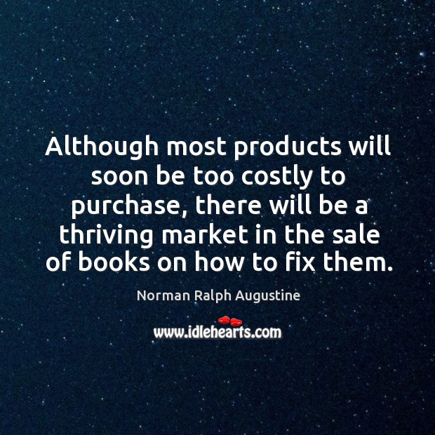 Although most products will soon be too costly to purchase Norman Ralph Augustine Picture Quote