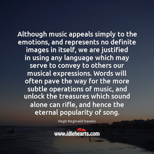 Although music appeals simply to the emotions, and represents no definite images Image