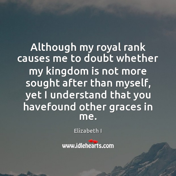 Although my royal rank causes me to doubt whether my kingdom is Image
