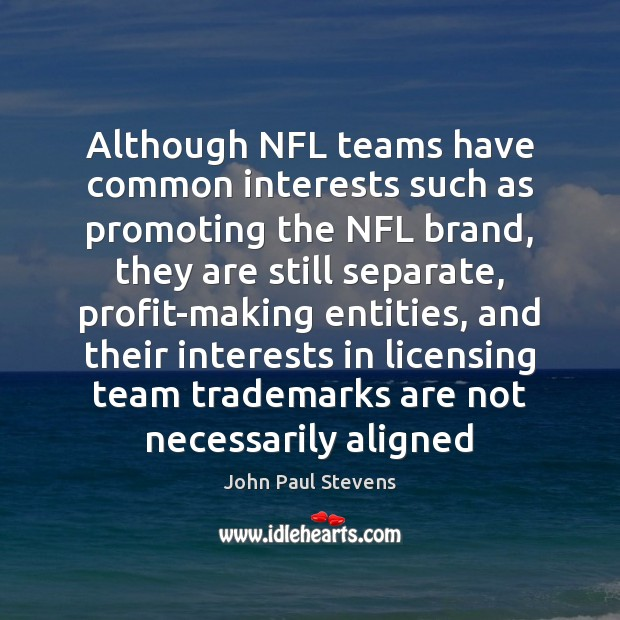 Although NFL teams have common interests such as promoting the NFL brand, Team Quotes Image