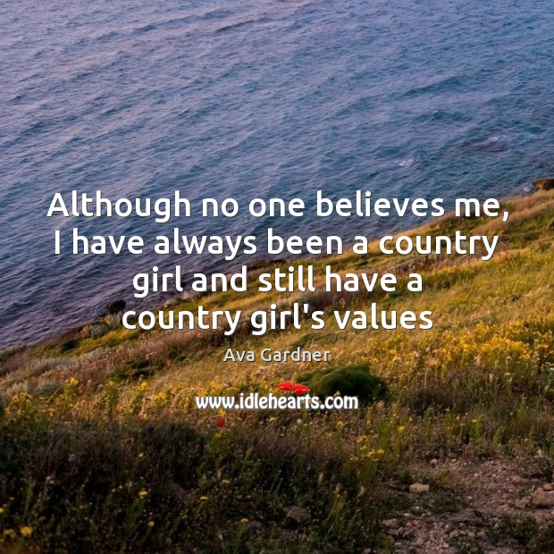 Image, Although no one believes me, I have always been a country girl