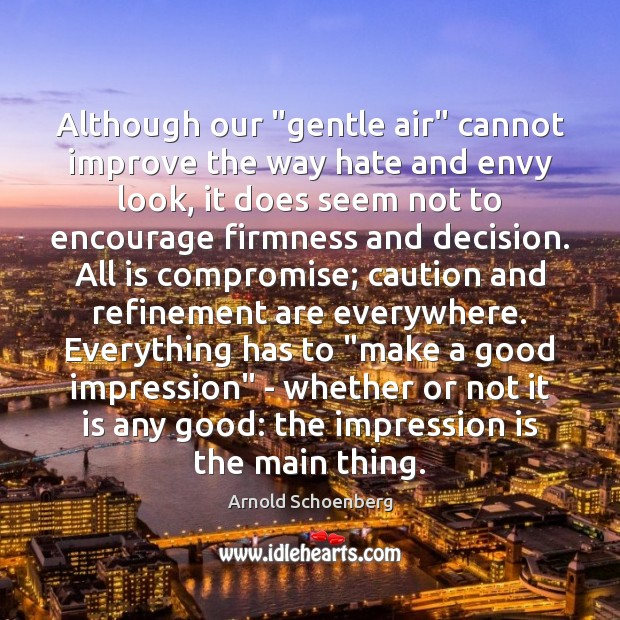 "Image, Although our ""gentle air"" cannot improve the way hate and envy look,"