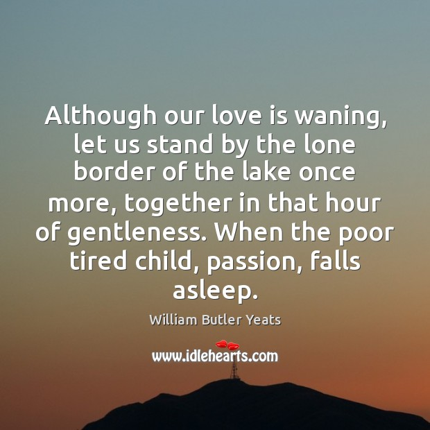 Although our love is waning, let us stand by the lone border Image