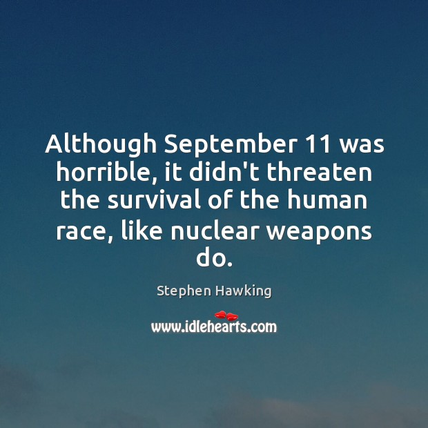 Although September 11 was horrible, it didn't threaten the survival of the human Image