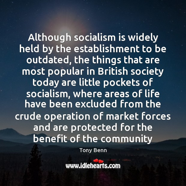 Although socialism is widely held by the establishment to be outdated, the Tony Benn Picture Quote