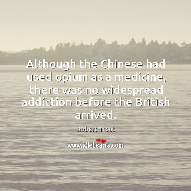 Image, Although the chinese had used opium as a medicine, there was no widespread addiction before the british arrived.