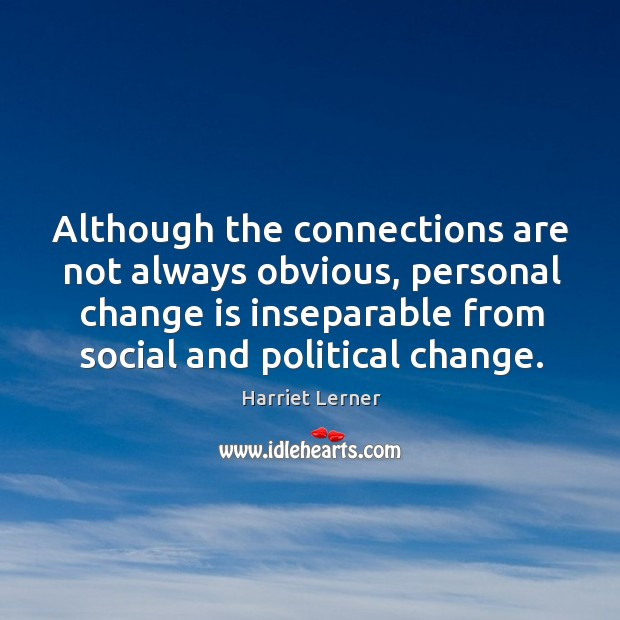 Image, Although the connections are not always obvious, personal change is inseparable from social and political change.