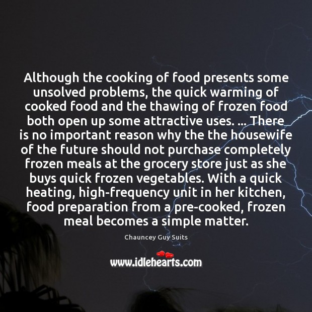 Although the cooking of food presents some unsolved problems, the quick warming Chauncey Guy Suits Picture Quote