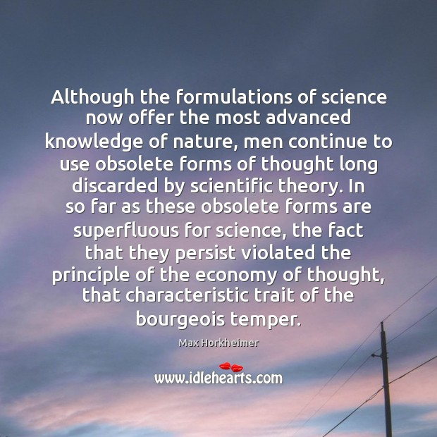 Although the formulations of science now offer the most advanced knowledge of Economy Quotes Image