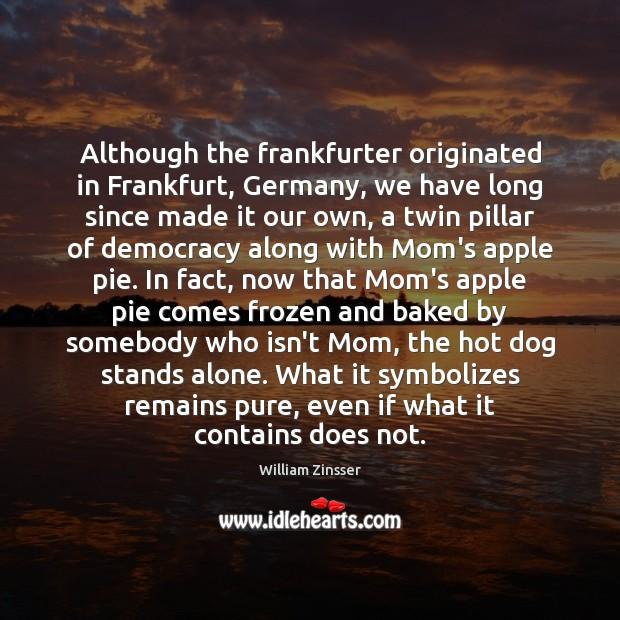 Image, Although the frankfurter originated in Frankfurt, Germany, we have long since made