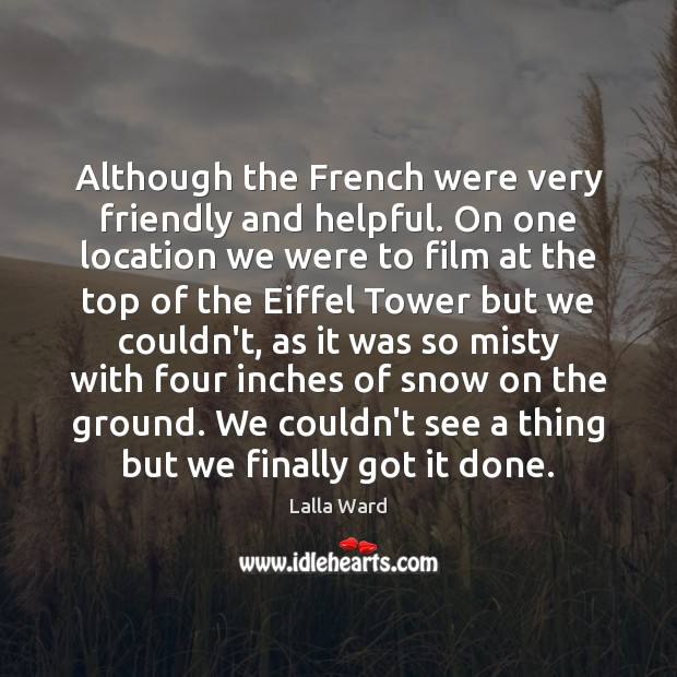 Although the French were very friendly and helpful. On one location we Image