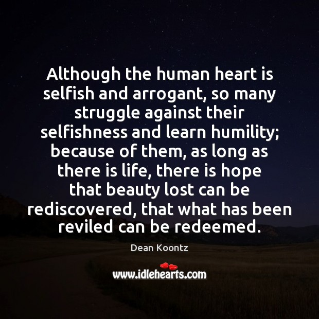 Although the human heart is selfish and arrogant, so many struggle against Selfish Quotes Image
