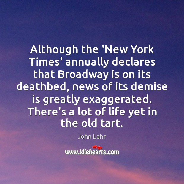 Although the 'New York Times' annually declares that Broadway is on its John Lahr Picture Quote