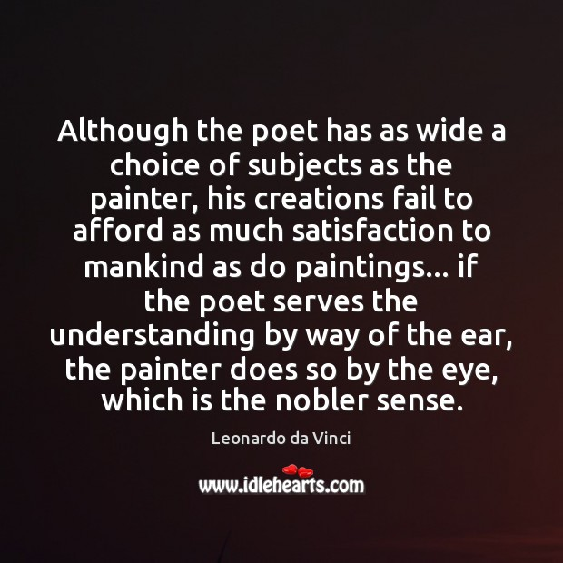 Although the poet has as wide a choice of subjects as the Leonardo da Vinci Picture Quote