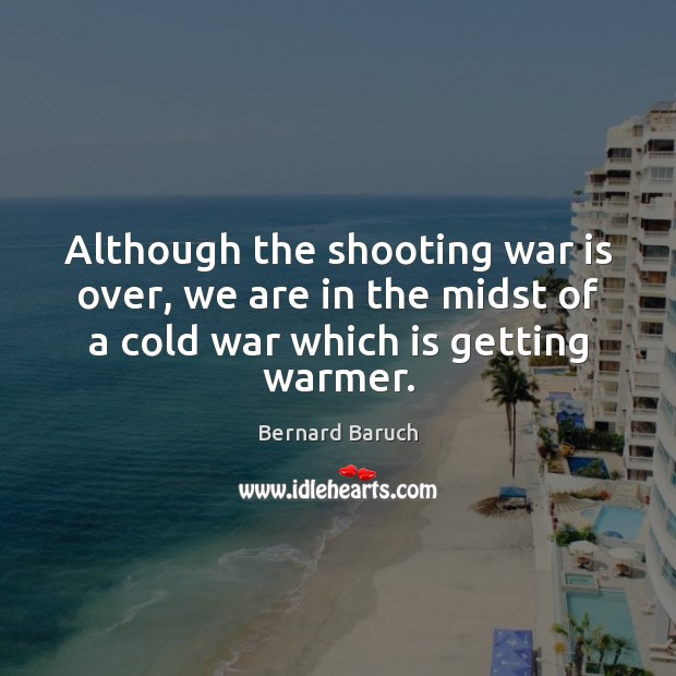 Although the shooting war is over, we are in the midst of Image