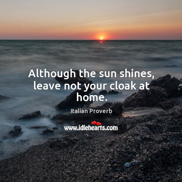 Image, Although the sun shines, leave not your cloak at home.