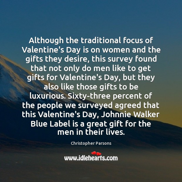 Although the traditional focus of Valentine's Day is on women and the Image