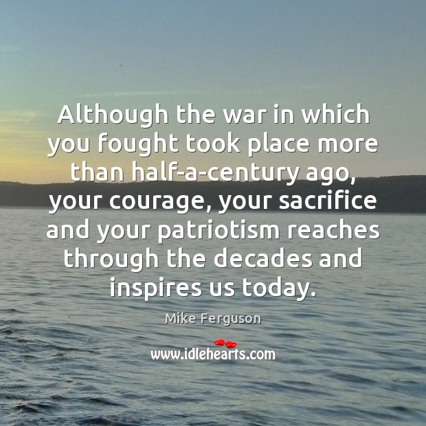 Although the war in which you fought took place more than half-a-century Image