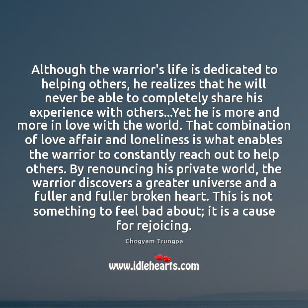 Although the warrior's life is dedicated to helping others, he realizes that Chogyam Trungpa Picture Quote
