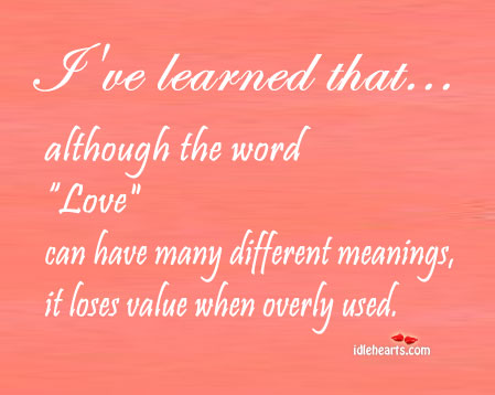 Love Loses Its Value When It Is Overly Used