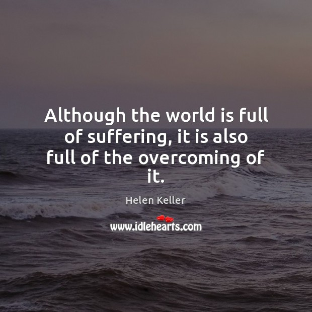 Although the world is full of suffering, it is also full of the overcoming of it. Get Well Love Messages Image