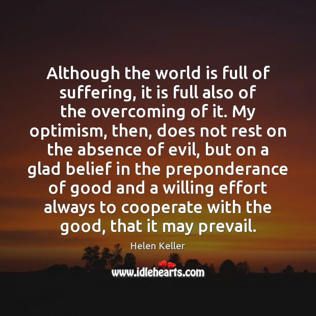 Although the world is full of suffering, it is full also of Cooperate Quotes Image