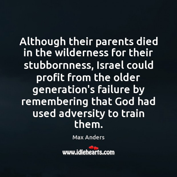Although their parents died in the wilderness for their stubbornness, Israel could Max Anders Picture Quote