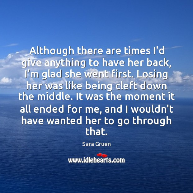 Although there are times I'd give anything to have her back, I'm Sara Gruen Picture Quote
