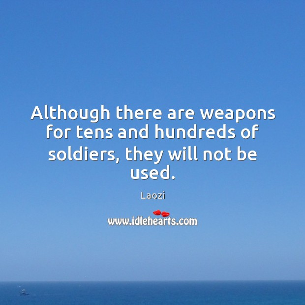 Image, Although there are weapons for tens and hundreds of soldiers, they will not be used.