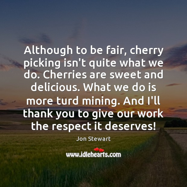 Image, Although to be fair, cherry picking isn't quite what we do. Cherries