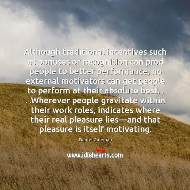 Although traditional incentives such as bonuses or recognition can prod people to Image