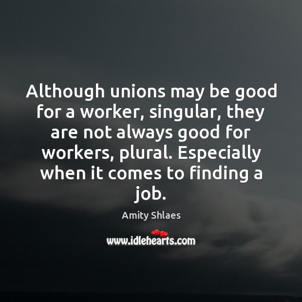 Image, Although unions may be good for a worker, singular, they are not