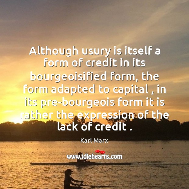 Although usury is itself a form of credit in its bourgeoisified form, Image