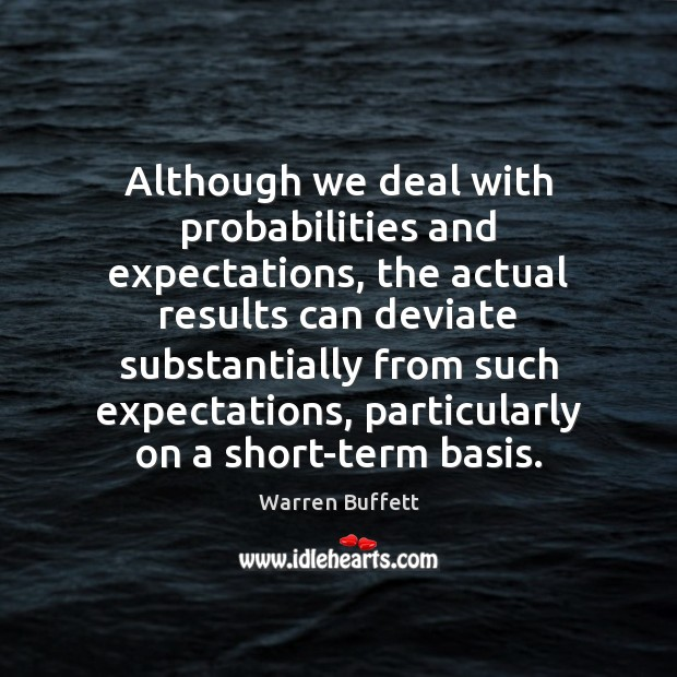Although we deal with probabilities and expectations, the actual results can deviate Image