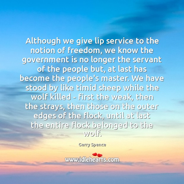 Although we give lip service to the notion of freedom, we know Gerry Spence Picture Quote