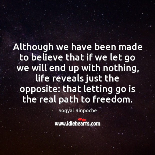 Although we have been made to believe that if we let go Sogyal Rinpoche Picture Quote