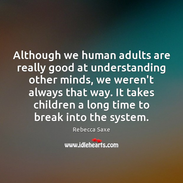 Although we human adults are really good at understanding other minds, we Image