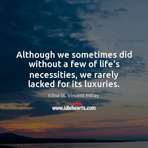 Although we sometimes did without a few of life's necessities, we rarely Image