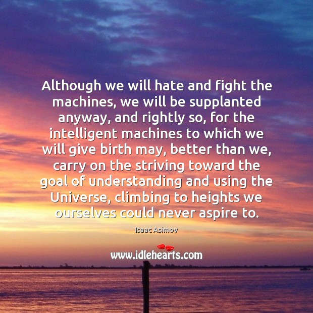Image, Although we will hate and fight the machines, we will be supplanted